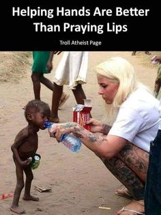 Helping Hands are Better Than Praying Lips | Troll Atheist Page