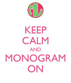 KEEP CALM AND MONOGRAM ON with Marley Lilly