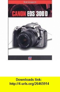 Canon EOS 300D (French Edition) (9782212672657) Rob Sheppard , ISBN-10: 2212672659  , ISBN-13: 978-2212672657 ,  , tutorials , pdf , ebook , torrent , downloads , rapidshare , filesonic , hotfile , megaupload , fileserve
