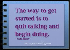 Twitter / EasyStreetWebDe: The way to get started is to quit talking and begin doing.  ~Walt Disney #quote #motivation #entrepreneur