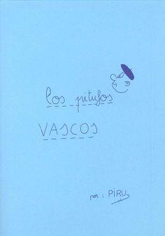 La historia jamás contada de unos pitufos con boina que viven en Bilbao. En este tebeo se narran sus costumbres, sucedidos y aventuras sin par, protagonizadas por el pitufo pelotari, el pitufo surfer, el arquitecto, la pitufa, el valiente, los dantzaris, gafotas y todos los demás, desde la Prehistoria hasta la actualidad. Piru, el autor, lleva años vendiendo estas historietas por oficinas y tiendas de Bilbao, a razón de cuatro hojas fotocopiadas por 1 euro.