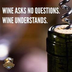 Wine just gets it.                                                                                                                                                      More