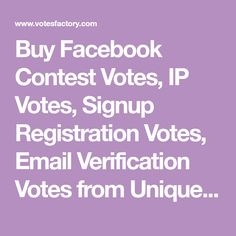 Buy Facebook Contest Votes, IP Votes, Signup Registration Votes, Email Verification Votes from Unique IP & Realistic Profiles from us & win any Online or Facebook Contests. Online Contest, Win Online, Twitter Polls, Music Promotion, Looking For Someone, Encouragement, Facts, Facebook, Unique