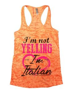 I'm Not Yelling I'm Italian Burnout Tank Top By BurnoutTankTops.com - 1399
