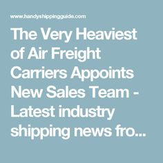 The Very Heaviest of Air Freight Carriers Appoints New Sales Team - Latest industry shipping news from the Handy Shipping Guide