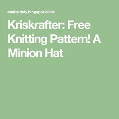 Kriskrafter: Free Knitting Pattern! A Minion Hat