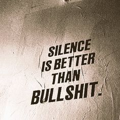 Sometimes, Silence is better than bullshit. Tap to check out more inspirational and motivational quotes! Words Quotes, Me Quotes, Motivational Quotes, Funny Quotes, Inspirational Quotes, Sayings, Shut Up Quotes, Bullshit Quotes, Random Quotes