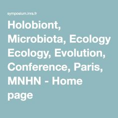 Holobiont, Microbiota, Ecology, Evolution, Conference, Paris, MNHN - Home page