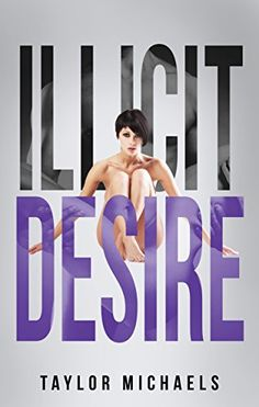 Illicit Desire (Illicit Love Book 1) by Taylor Michaels http://www.amazon.com/dp/B00N9OL1HK/ref=cm_sw_r_pi_dp_Ad0Ivb1KKKP1B