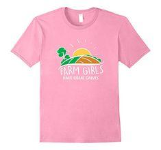 Farm Girl T-Shirt - Farm Girls Have Great Calves Shirt