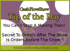 You can not stop a moving train... the secret to more orders after the #HomeParty show date is for the hostess to have 8 orders before the show starts! http://www.createacashflowshow.com/home-party-plan-sales