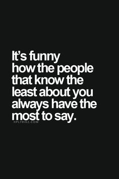 And people are stupid enough to believe the words of someone with a vendetta Quotable Quotes, True Quotes, Motivational Quotes, Funny Quotes, Inspirational Quotes, It's Funny, Weird Quotes, Rumor Quotes, Psycho Quotes
