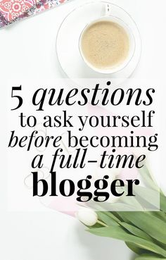 5 questions you need to ask yourself - and answer honestly - before deciding to quit the day job in favour of full-time blogging