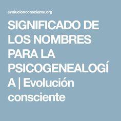 SIGNIFICADO DE LOS NOMBRES PARA LA PSICOGENEALOGÍA | Evolución consciente