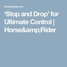 'Stop and Drop' for Ultimate Control | Horse&Rider