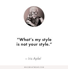 """What's my style is not your style, and I don't see how you can define it. It's something that expresses who you are in your own way."""