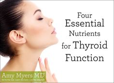 Your thyroid is your body's engine. Here are Four Essential Nutrients for Thyroid Function.