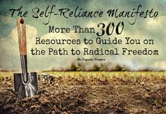 This is a collection of more than 300 resources to inspire you and teach you to be more self-reliant.