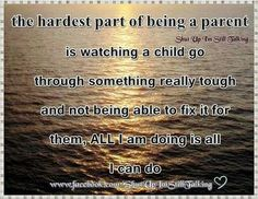 Parenting....sometimes all you can do is pray and be there to love them though it. ♡