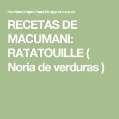 RECETAS DE MACUMANI: RATATOUILLE ( Noria de verduras )
