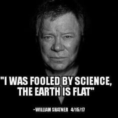 The earth is flat.