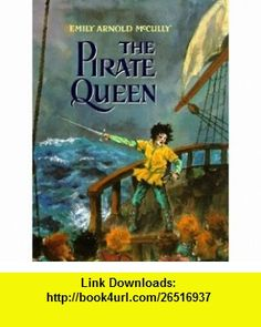 The Pirate Queen (9780698116290) Emily Arnold McCully , ISBN-10: 0698116291  , ISBN-13: 978-0698116290 ,  , tutorials , pdf , ebook , torrent , downloads , rapidshare , filesonic , hotfile , megaupload , fileserve