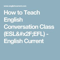 How to Teach English Conversation Class (ESL/EFL) - English Current