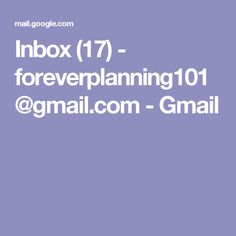 Inbox (17) - foreverplanning101@gmail.com - Gmail