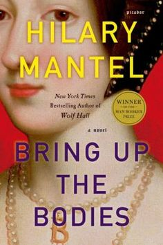 Bring Up the Bodies by Hilary Mantel ~ for those who love history and fabulous writing