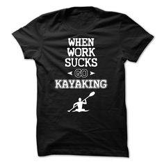 When work sucks Go Kayaking - 0715 T Shirts, Hoodies. Check price ==► https://www.sunfrog.com/LifeStyle/When-work-sucks-Go-Kayaking--0715.html?41382 $23