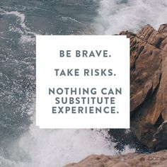 Be Brave. #inspiration
