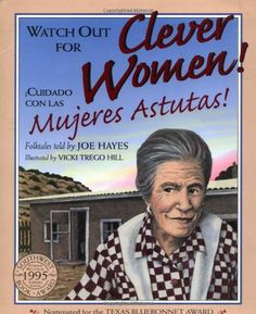 Watch Out for Clever Women! / Cuidado con las mujeres astutas! -- a bilingual collection of Southwestern folktales of resourceful women