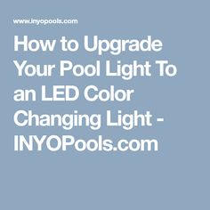How to Upgrade Your Pool Light To an LED Color Changing Light - INYOPools.com Swimming Pool Lights, Swimming Pools, Floating Pool Lights, Color Changing Lights, Color Change, Light Up, Pools, Swiming Pool