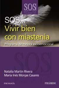 SOS ... vivir bien con miastenia : programa de mejora socioemocional / Natalia Martín Rivera, María Inés Monjas Casares. -- Madrid : Pirámide, 2012
