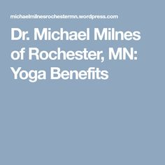 Dr. Michael Milnes of Rochester, MN: Yoga Benefits