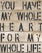 You have my whole heart for my whole life printable <3 Purchased :]
