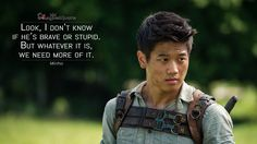 #Minho: Look, I don't know if he's brave or stupid. But whatever it is, we need more of it. More on: http://www.magicalquote.com/movie/the-maze-runner/ #TheMazeRunner