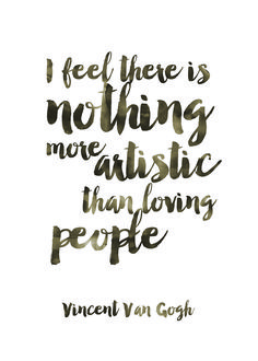 I Feel There Is Nothing More Artistic Than Loving People Print / Van Gogh Quote / Van Gogh Print / Watercolor Print / Handwritten Print Short Inspirational Quotes, Great Quotes, Quotes To Live By, Me Quotes, Motivational Quotes, Love People Quotes, Wisdom Quotes, Beauty Quotes, Famous Quotes