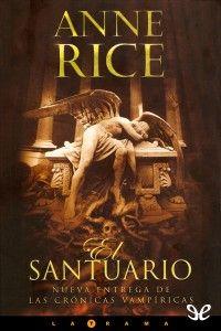 nombre del libro:el santuario autor: anne rice expositor: sofia cleare idea principal: trata de vampiros
