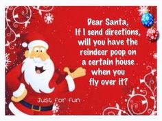 Dear Santa if I give you directions will you have reindeer poop on a certain house when you fly over it? Christmas Card Sayings, Christmas Jokes, Christmas Pictures, All Things Christmas, Christmas Fun, Christmas Cards, Xmas Jokes, Holiday Fun, Holiday Ideas