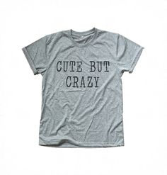 Cute but crazy Tumblr Tee shirt with saying Funny TShirts Graphic Tees for Women T-Shirts for Teens Teenager gift Clothes