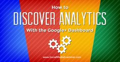 How to Discover Analytics With the Google+ Dashboard | Social Media Examiner