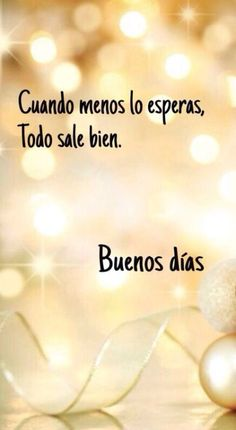 Good day quotes: buenos días frases раскраски y мелочи Good Day Quotes, Wish Quotes, Good Morning Quotes, Daily Quotes, Quote Of The Day, Mom Quotes, Clever Quotes, Good Morning Good Night, Spanish Quotes