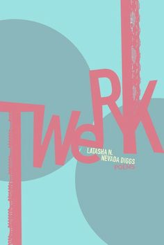 POETRY: TwERK by Latasha N Nevada Diggs (Belladonna*)