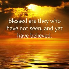 """Then Jesus told him, """"Because you have seen me, you have believed; Blessed are they that have not seen, and yet have believed ~ John Walk By Faith, Faith In God, True Faith, True True, John 20 29, Christen, Christian Inspiration, God Is Good, Faith Quotes"""