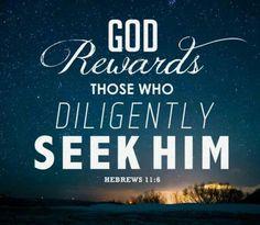Hebrews 11:6 God rewards those who diligently seek him