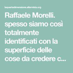 """Raffaele Morelli. spesso siamo così totalmente identificati con la superficie delle cose da credere che la superficie sia la verità. Questo è un errore di prospettiva che ci porta lontano dalla via dell'autostima. Per questo, molte volte mi sono chiesto: """"Possiamo continuare a vivere sotterrando totalmente la natura, i suoi cicli, i suoi ritmi, le sue leggi?""""."""