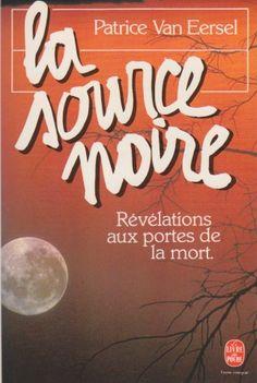 La source noire : Révélations aux portes de la mort - Patrice Van Eersel