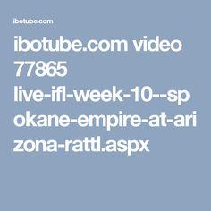 ibotube.com video 77865 live-ifl-week-10--spokane-empire-at-arizona-rattl.aspx