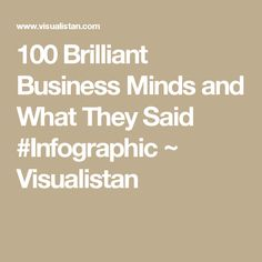 100 Brilliant Business Minds and What They Said #Infographic ~ Visualistan